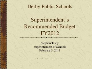 Derby Public Schools Superintendent's Recommended Budget FY2012