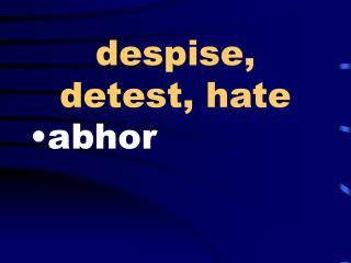 despise, detest, hate