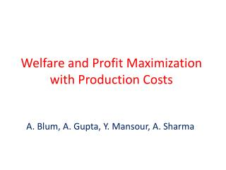 Welfare and Profit Maximization with Production Costs