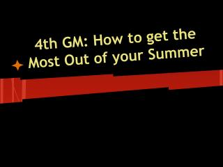 4th GM: How to get the Most Out of your Summer