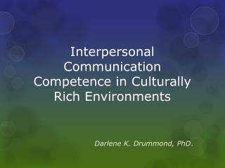 Interpersonal Communication Competence in Culturally Rich Environments