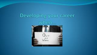 Developing your career when…