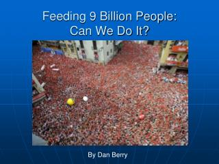 Feeding 9 Billion People:  Can We Do It?