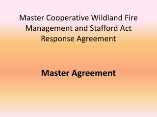 Master Cooperative  Wildland  Fire Management and Stafford Act Response  Agreement