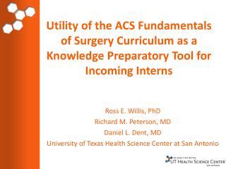 Ross E. Willis, PhD Richard M. Peterson, MD Daniel L. Dent, MD