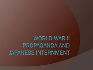 World War II Propaganda and Japanese Internment