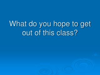 What do you hope to get out of this class