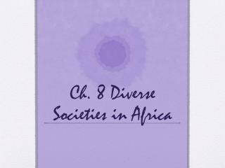 Ch. 8 Diverse Societies in Africa