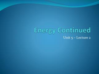 Energy Continued