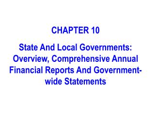 CHAPTER 10 State And Local Governments: Overview, Comprehensive Annual Financial Reports And Government-wide Statements