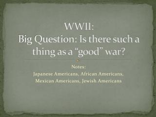 """WWII: Big Question: Is there such a thing as a """"good"""" war?"""