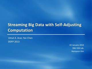 Streaming Big Data with Self-Adjusting Computation