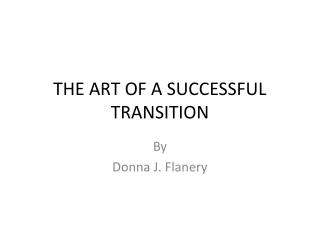 THE ART OF A SUCCESSFUL TRANSITION