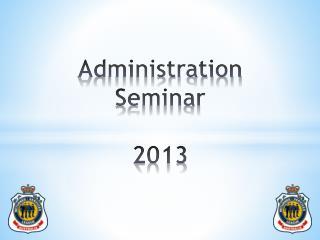 Administration Seminar 2013
