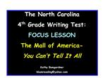 The North Carolina  4th Grade Writing Test: FOCUS LESSON The Mall of America-  You Can t Tell It All  Kathy Bumgardner k
