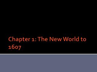 Chapter 1: The New World to 1607