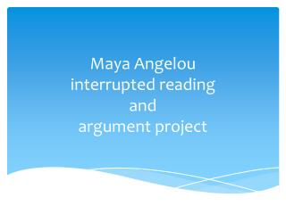 Maya Angelou interrupted reading  and  argument project