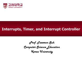 Interrupts , Timer, and Interrupt Controller