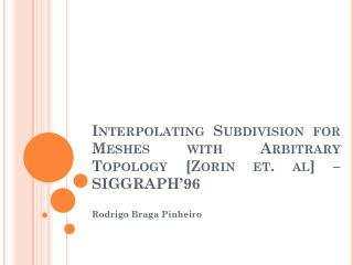 Interpolating Subdivision  for  Meshes with Arbitrary T opology  [ Zorin et.  al ] – SIGGRAPH'96