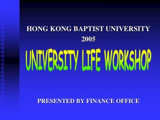 HONG KONG BAPTIST UNIVERSITY 2005 PRESENTED BY FINANCE OFFICE