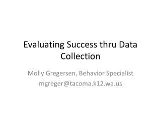 Evaluating Success thru Data Collection