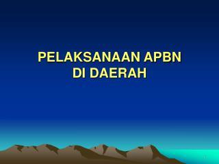 PELAKSANAAN APBN DI DAERAH