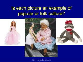Is each picture an example of  popular or folk culture?