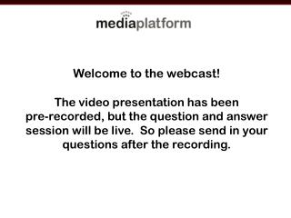 Welcome to the webcast! The video presentation has been