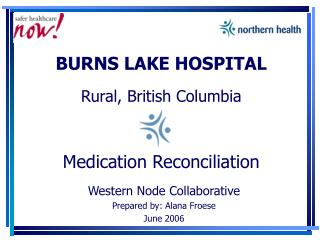 BURNS LAKE HOSPITAL Rural, British Columbia Medication Reconciliation