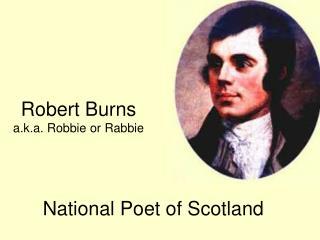 Robert Burns a.k.a. Robbie or Rabbie