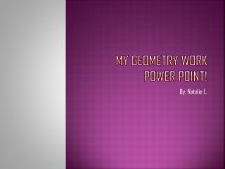 My Geometry work power point!