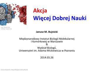 Janusz M. Bujnicki Międzynarodowy Instytut Biologii Molekularnej  i Komórkowej w Warszawie &