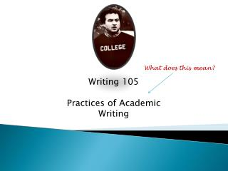Writing 105 Practices of Academic Writing