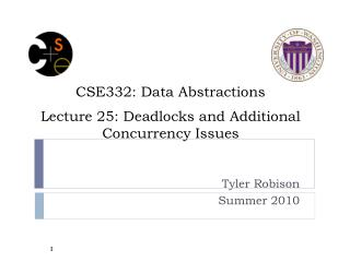 CSE332: Data Abstractions Lecture 25: Deadlocks and Additional Concurrency Issues