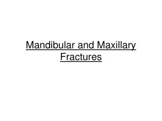 Mandibular and Maxillary Fractures