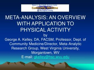 META-ANALYSIS: AN OVERVIEW WITH APPLICATION TO PHYSICAL ACTIVITY by George A. Kelley, DA, FACSM, Professor, Dept. of Com
