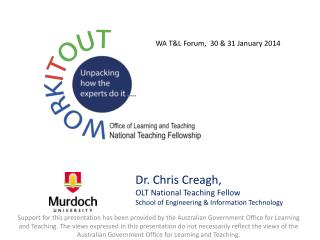 Dr. Chris  Creagh ,  OLT National Teaching Fellow School of Engineering & Information Technology