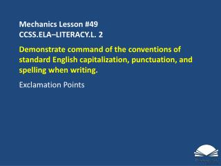 Mechanics Lesson  #49 CCSS.ELA�LITERACY.L.  2