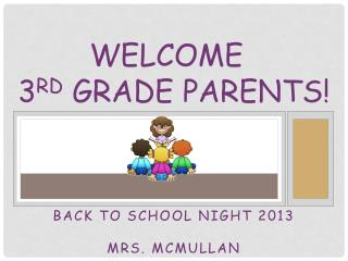 Welcome                      3 rd  Grade Parents!