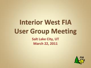 Interior West FIA User Group Meeting