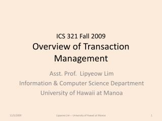ICS 321 Fall 2009 Overview of Transaction Management