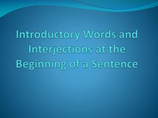 Introductory Words and Interjections at the Beginning of a Sentence