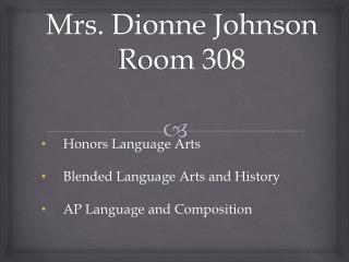 Mrs. Dionne Johnson Room 308