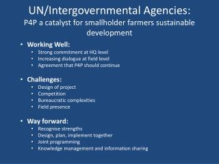 UN/Intergovernmental Agencies: P4P a catalyst  for smallholder farmers sustainable development