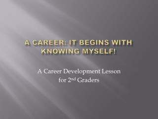 A Career: It Begins With Knowing Myself!