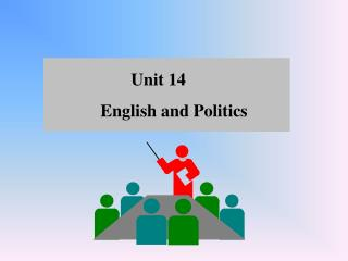 Unit 14         English and Politics