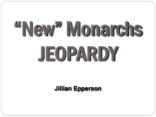 �New� Monarchs JEOPARDY