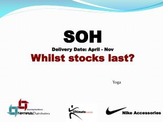 SOH Delivery Date: April - Nov Whilst stocks last?