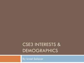CSE3 Interests & Demographics
