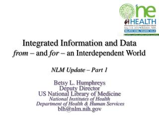 Integrated Information and Data from  – and  for  – an Interdependent World NLM Update – Part 1